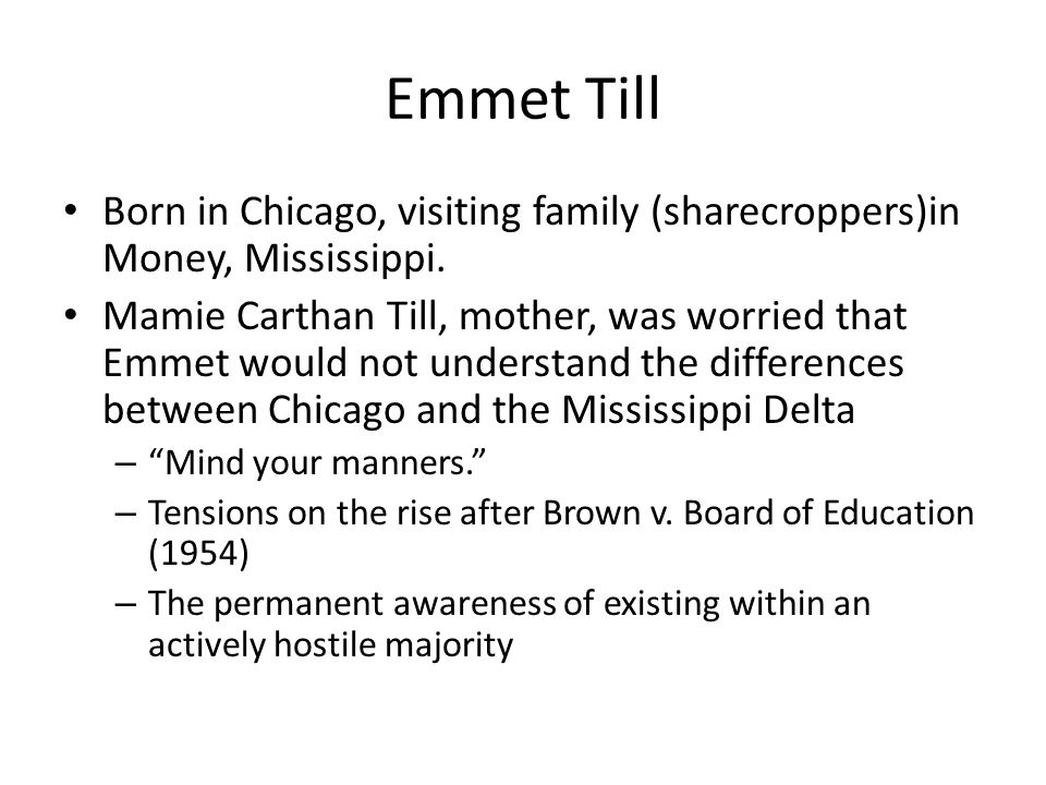 Emmet Till Born in Chicago, visiting family (sharecroppers)in Money, Mississippi.