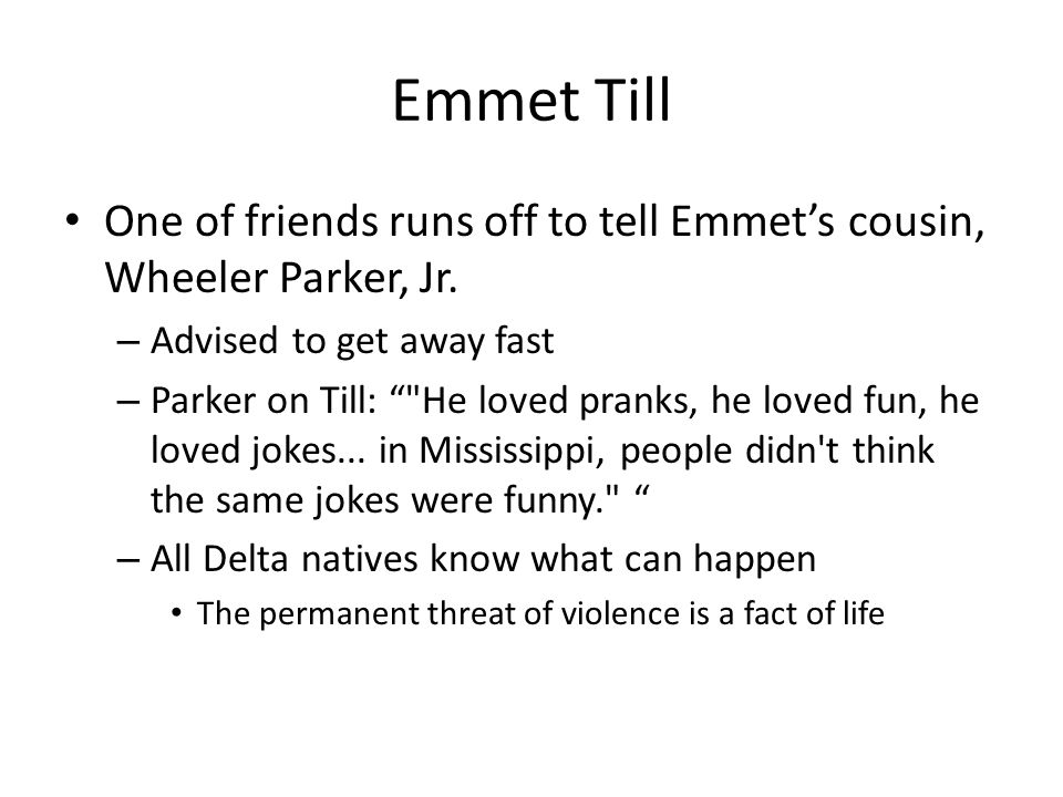 Emmet Till One of friends runs off to tell Emmets cousin, Wheeler Parker, Jr.