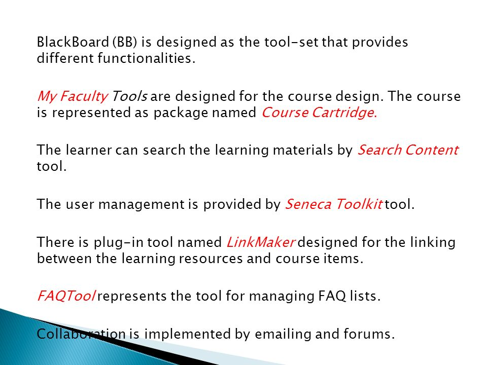 BlackBoard (BB) is designed as the tool-set that provides different functionalities. My Faculty Tools are designed for the course design. The course i