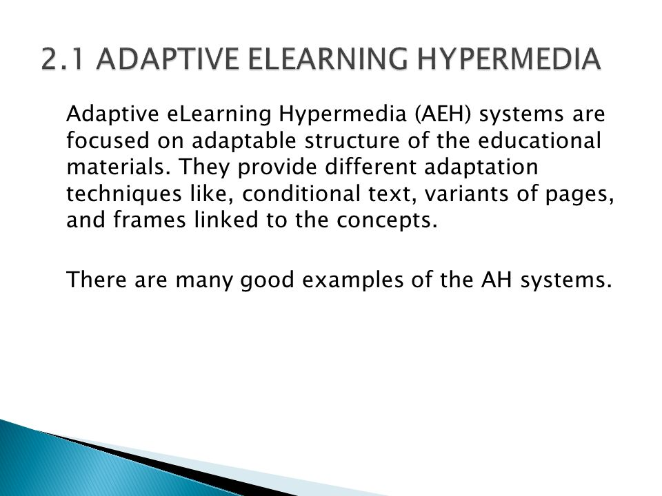 Adaptive eLearning Hypermedia (AEH) systems are focused on adaptable structure of the educational materials. They provide different adaptation techniq