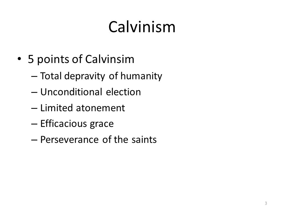 Calvinism 5 points of Calvinsim – Total depravity of humanity – Unconditional election – Limited atonement – Efficacious grace – Perseverance of the s