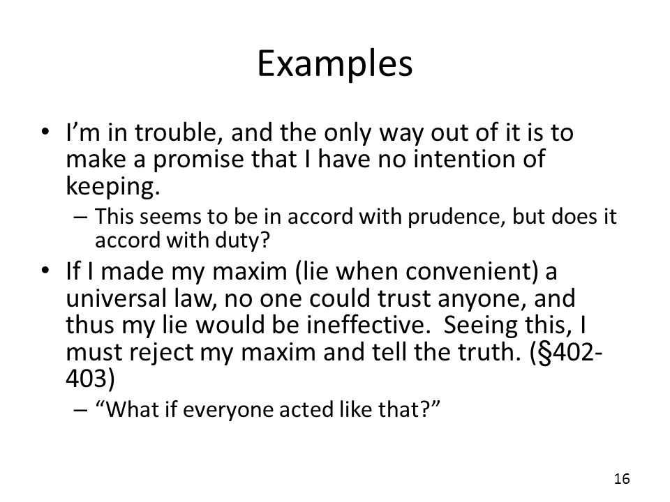 Examples Im in trouble, and the only way out of it is to make a promise that I have no intention of keeping. – This seems to be in accord with prudenc