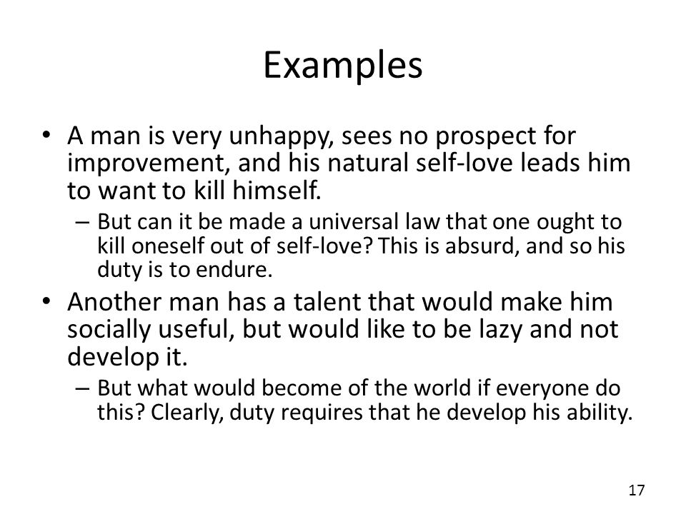 Examples A man is very unhappy, sees no prospect for improvement, and his natural self-love leads him to want to kill himself. – But can it be made a