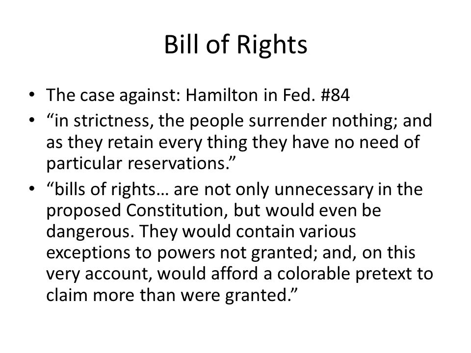 Bill of Rights The case against: Hamilton in Fed.