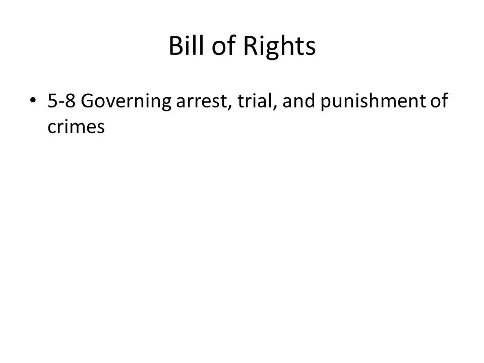Bill of Rights 5-8 Governing arrest, trial, and punishment of crimes