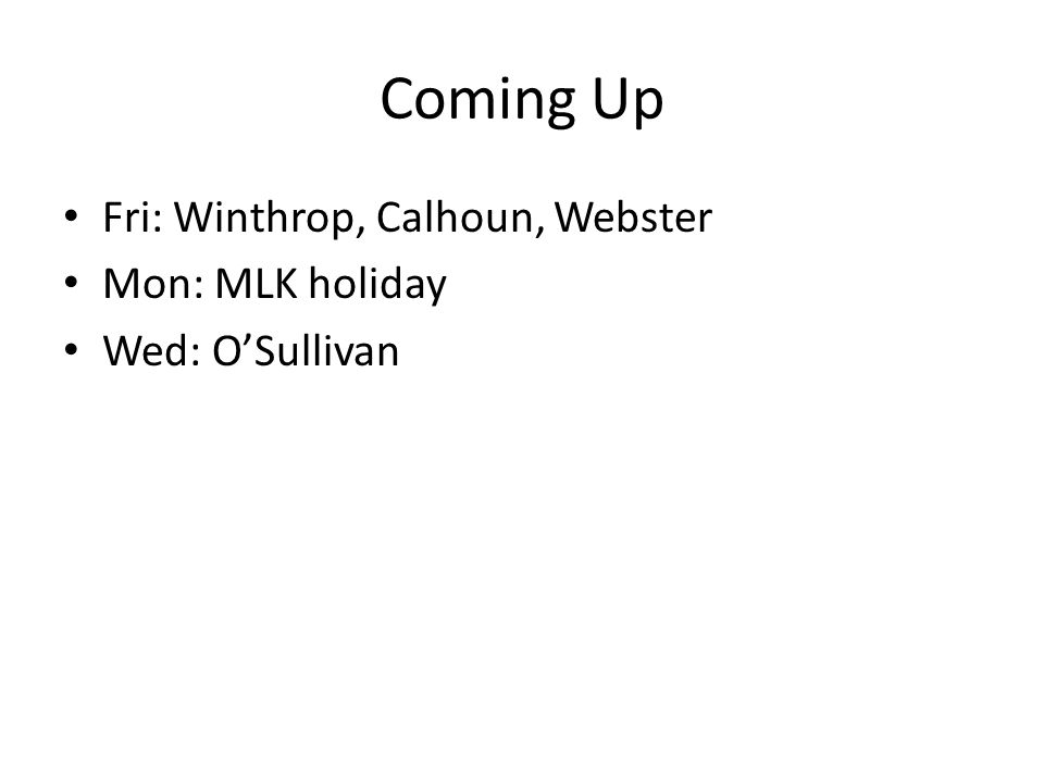 Coming Up Fri: Winthrop, Calhoun, Webster Mon: MLK holiday Wed: OSullivan