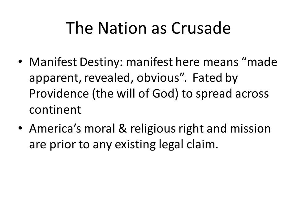 The Nation as Crusade Manifest Destiny: manifest here means made apparent, revealed, obvious.