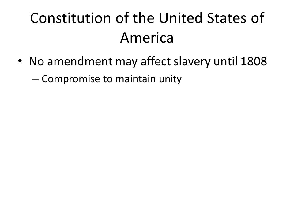 Constitution of the United States of America No amendment may affect slavery until 1808 – Compromise to maintain unity