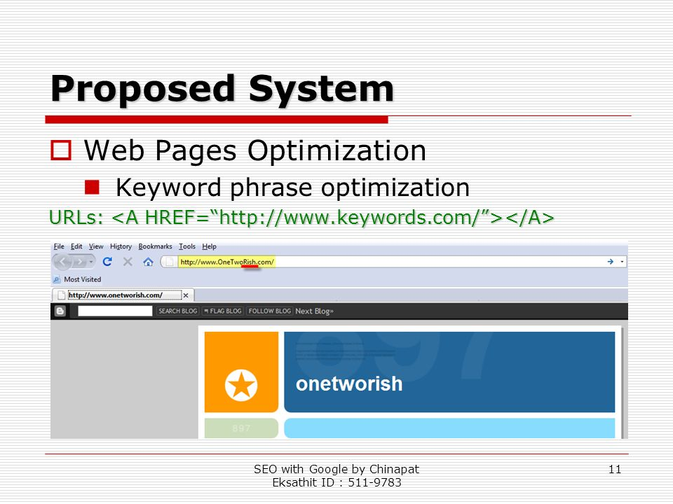SEO with Google by Chinapat Eksathit ID : 511-9783 11 Proposed System Web Pages Optimization Keyword phrase optimization URLs: URLs: