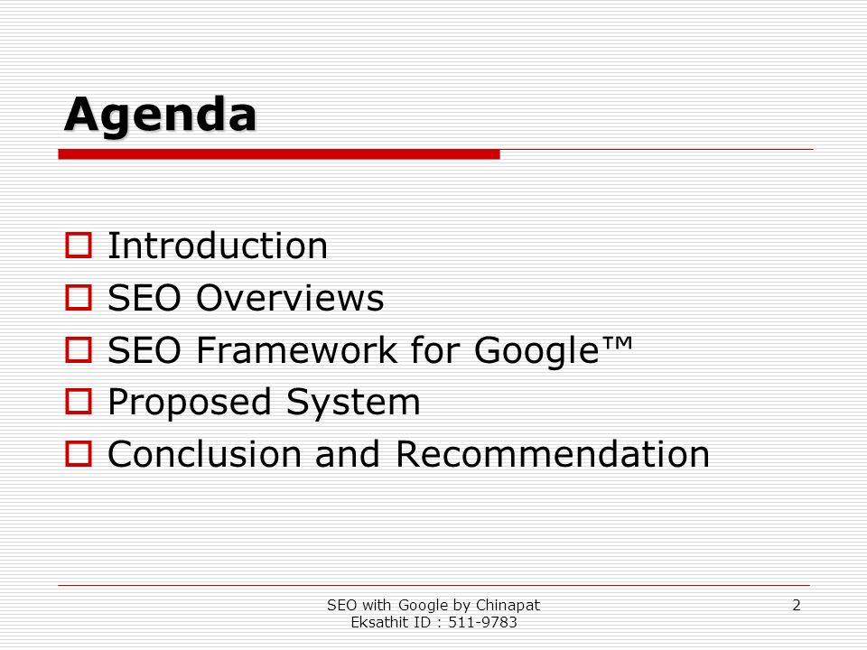 SEO with Google by Chinapat Eksathit ID : 511-9783 2 Agenda Introduction SEO Overviews SEO Framework for Google Proposed System Conclusion and Recomme