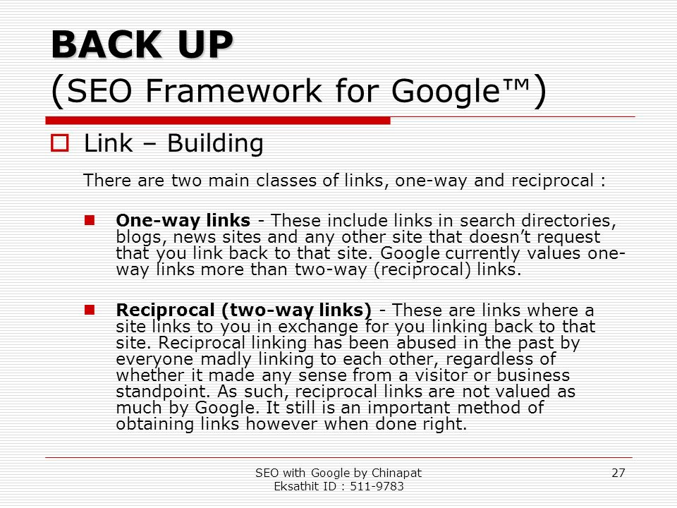 SEO with Google by Chinapat Eksathit ID : 511-9783 27 BACK UP BACK UP ( SEO Framework for Google ) Link – Building There are two main classes of links