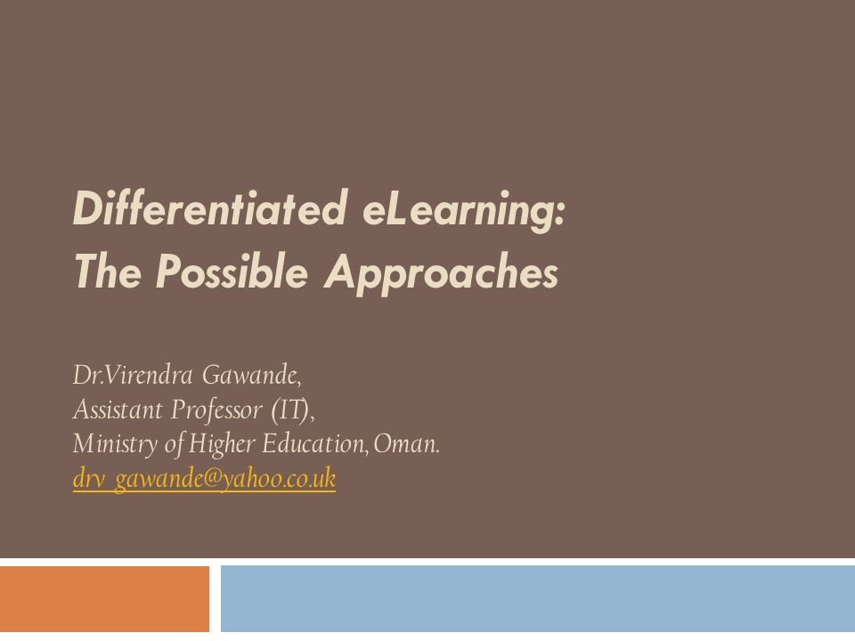 Differentiated eLearning: The Possible Approaches Dr.Virendra Gawande, Assistant Professor (IT), Ministry of Higher Education, Oman. drv_gawande@yahoo