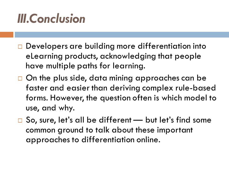 III.Conclusion Developers are building more differentiation into eLearning products, acknowledging that people have multiple paths for learning. On th