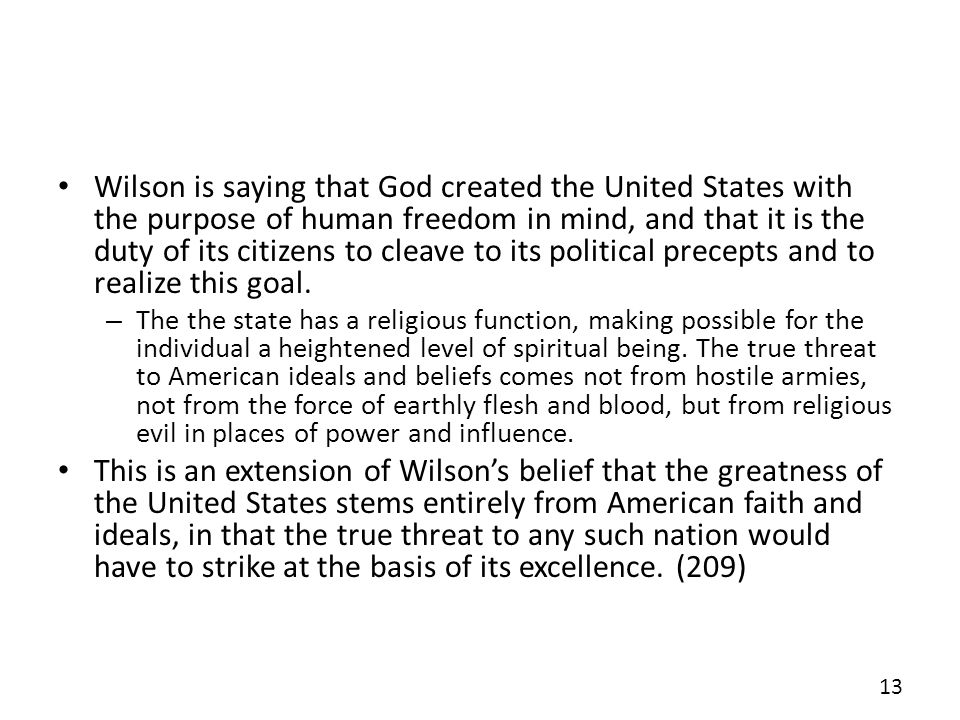 Wilson is saying that God created the United States with the purpose of human freedom in mind, and that it is the duty of its citizens to cleave to its political precepts and to realize this goal.