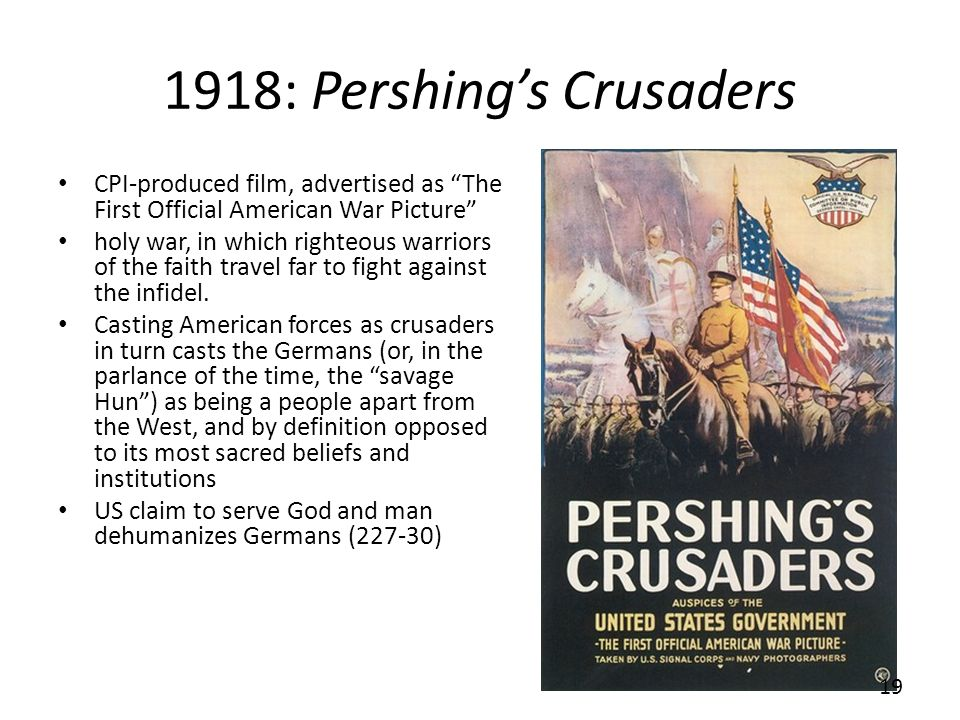 1918: Pershings Crusaders CPI-produced film, advertised as The First Official American War Picture holy war, in which righteous warriors of the faith travel far to fight against the infidel.
