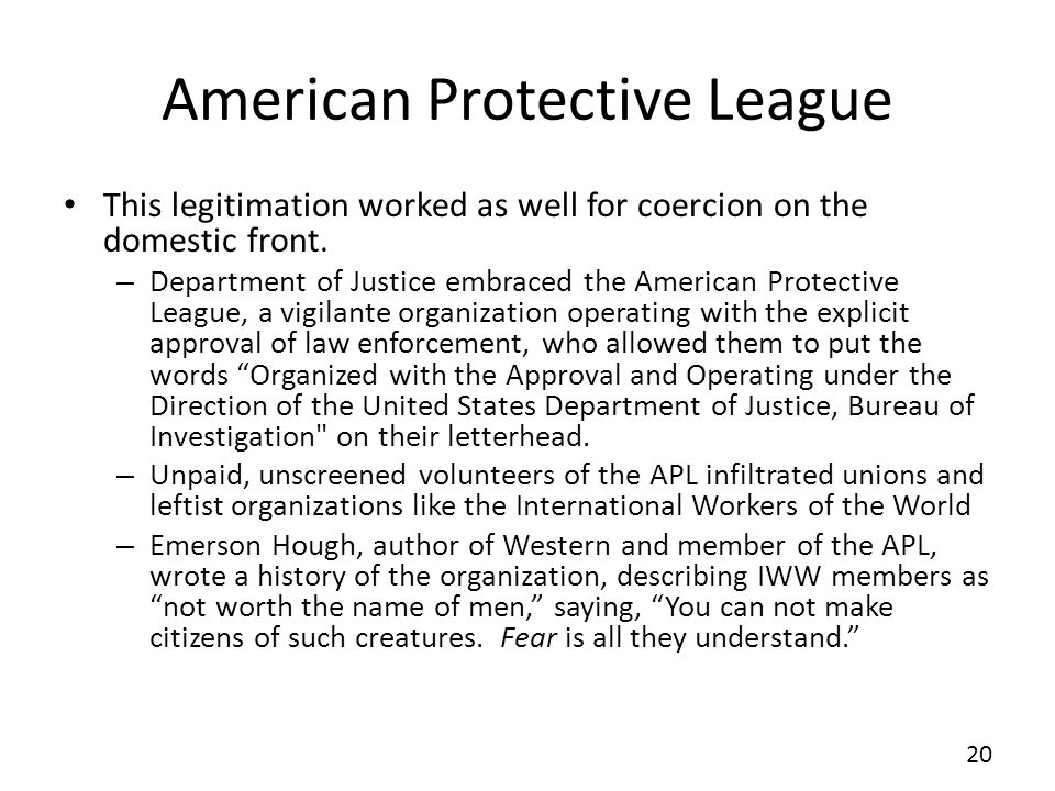 American Protective League This legitimation worked as well for coercion on the domestic front.
