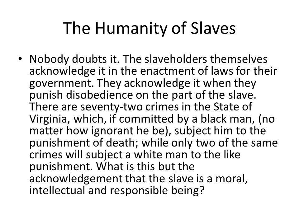 The Humanity of Slaves Nobody doubts it.