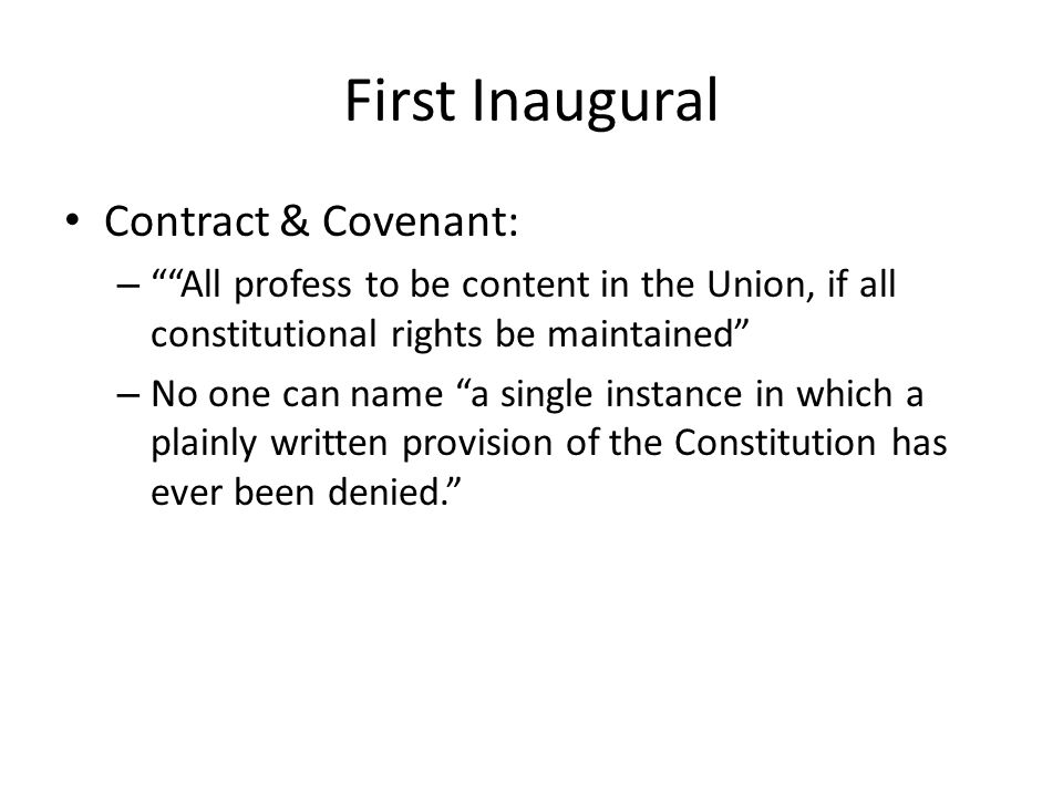 First Inaugural Contract & Covenant: – All profess to be content in the Union, if all constitutional rights be maintained – No one can name a single instance in which a plainly written provision of the Constitution has ever been denied.