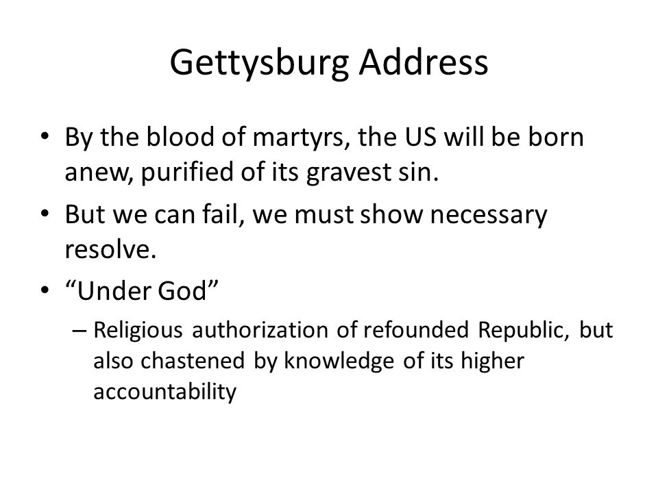 Gettysburg Address By the blood of martyrs, the US will be born anew, purified of its gravest sin.