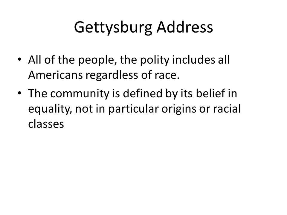 Gettysburg Address All of the people, the polity includes all Americans regardless of race.