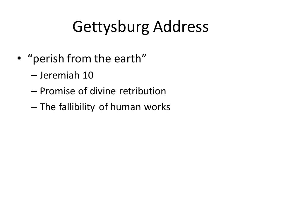 Gettysburg Address perish from the earth – Jeremiah 10 – Promise of divine retribution – The fallibility of human works