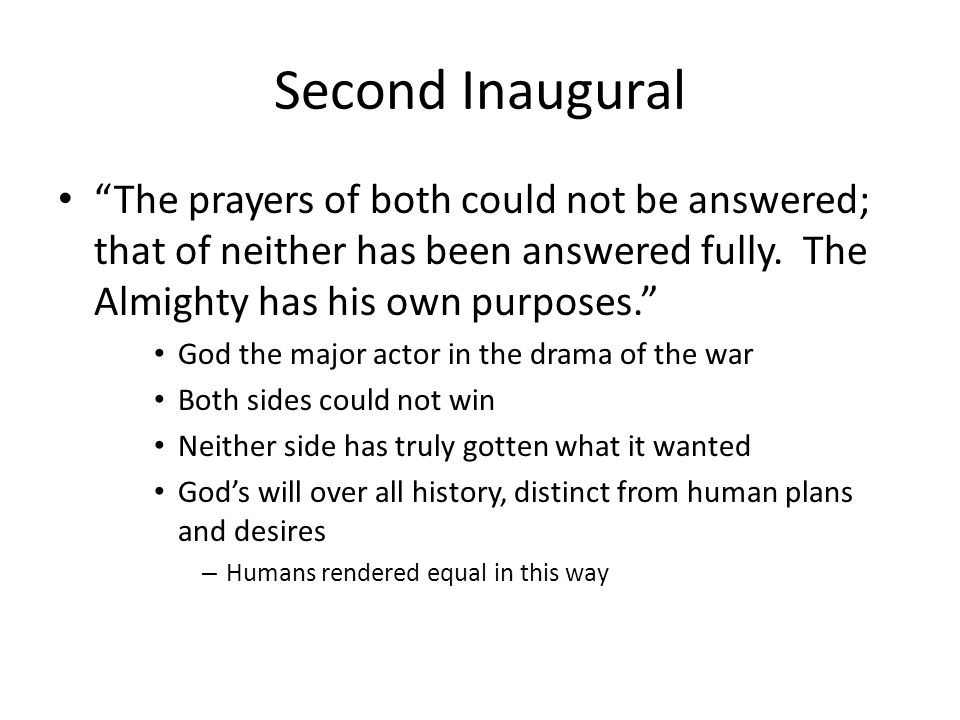 Second Inaugural The prayers of both could not be answered; that of neither has been answered fully.