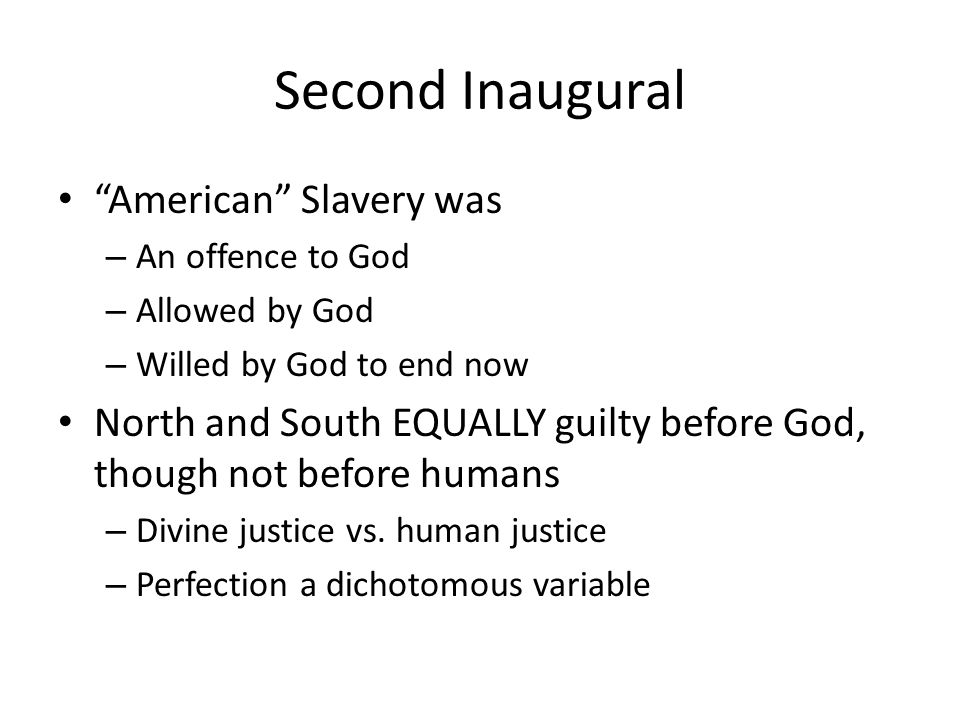 Second Inaugural American Slavery was – An offence to God – Allowed by God – Willed by God to end now North and South EQUALLY guilty before God, though not before humans – Divine justice vs.