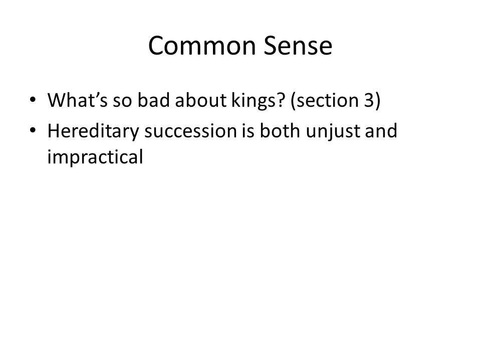 Common Sense Whats so bad about kings? (section 3) Hereditary succession is both unjust and impractical
