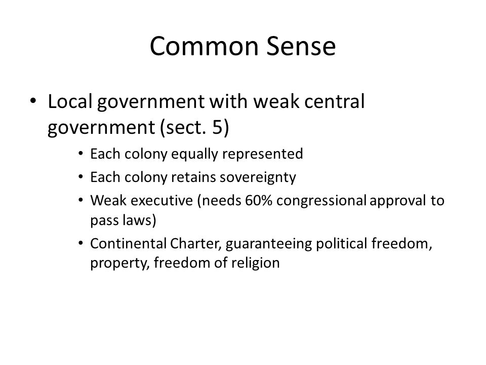 Common Sense Local government with weak central government (sect. 5) Each colony equally represented Each colony retains sovereignty Weak executive (n