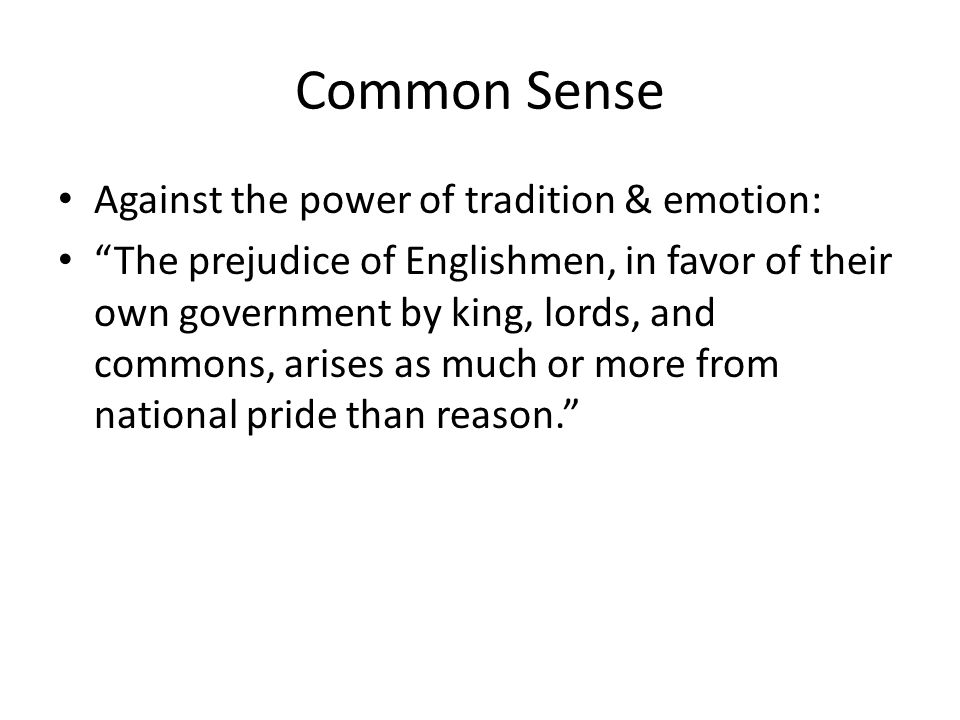 Common Sense Against the power of tradition & emotion: The prejudice of Englishmen, in favor of their own government by king, lords, and commons, aris