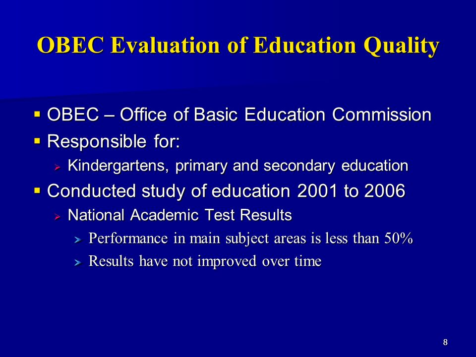 8 OBEC Evaluation of Education Quality OBEC – Office of Basic Education Commission OBEC – Office of Basic Education Commission Responsible for: Responsible for: Kindergartens, primary and secondary education Kindergartens, primary and secondary education Conducted study of education 2001 to 2006 Conducted study of education 2001 to 2006 National Academic Test Results National Academic Test Results Performance in main subject areas is less than 50% Results have not improved over time