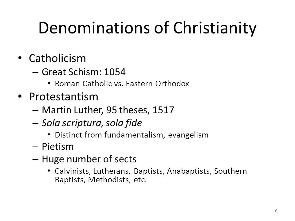 Denominations of Christianity Catholicism – Great Schism: 1054 Roman Catholic vs. Eastern Orthodox Protestantism – Martin Luther, 95 theses, 1517 – So