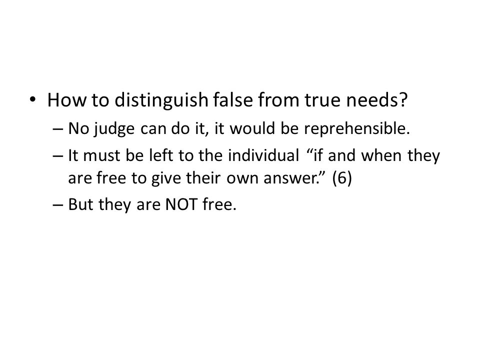 How to distinguish false from true needs? – No judge can do it, it would be reprehensible. – It must be left to the individual if and when they are fr