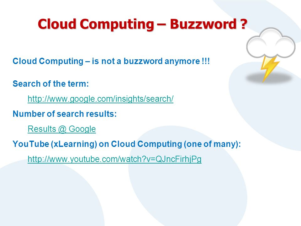 Cloud Computing – Buzzword . Cloud Computing – is not a buzzword anymore !!.