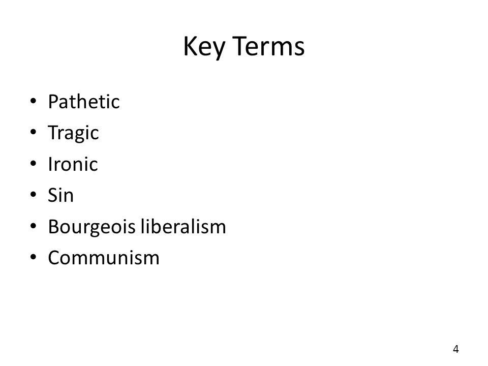 Key Terms Pathetic Tragic Ironic Sin Bourgeois liberalism Communism 4