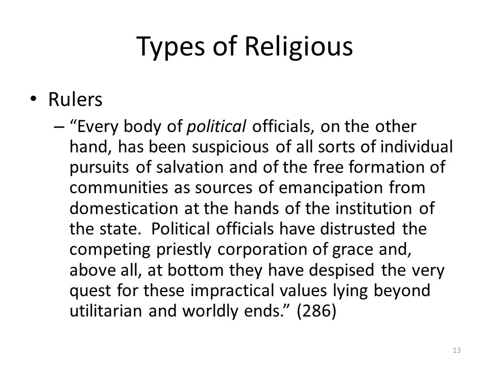 Types of Religious Rulers – Every body of political officials, on the other hand, has been suspicious of all sorts of individual pursuits of salvation and of the free formation of communities as sources of emancipation from domestication at the hands of the institution of the state.