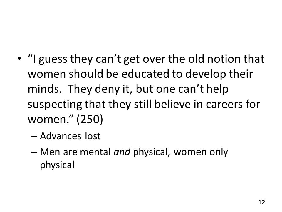 I guess they cant get over the old notion that women should be educated to develop their minds.