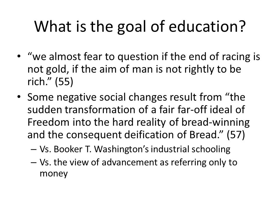 What is the goal of education? we almost fear to question if the end of racing is not gold, if the aim of man is not rightly to be rich. (55) Some neg