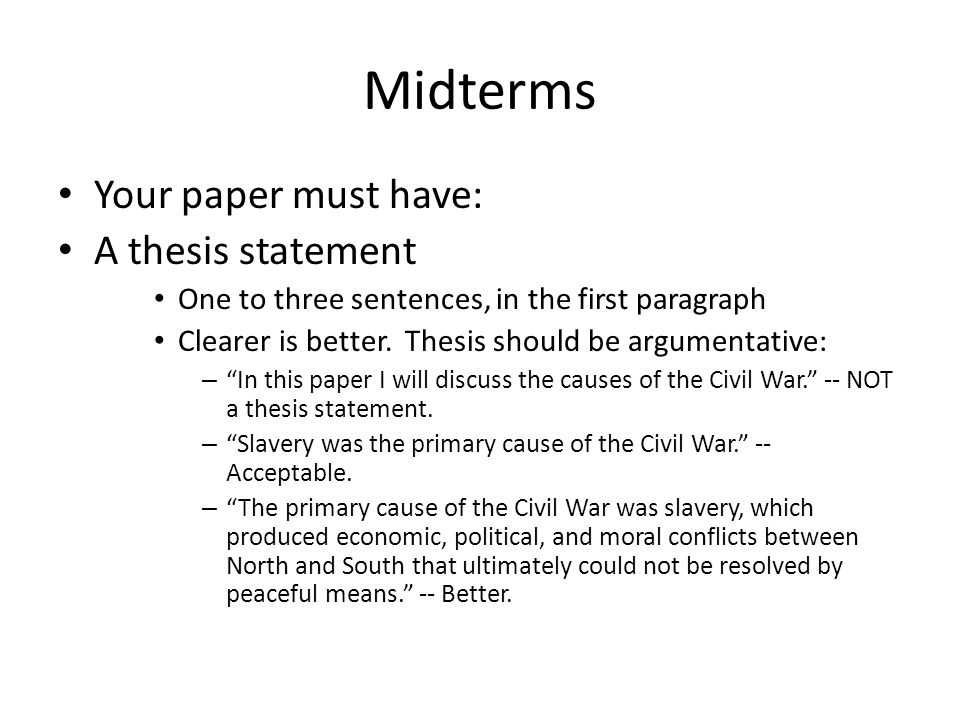 Midterms Your paper must have: A thesis statement One to three sentences, in the first paragraph Clearer is better.