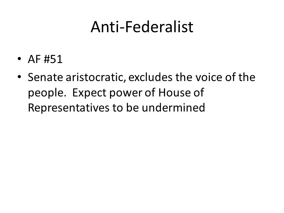 Anti-Federalist AF #51 Senate aristocratic, excludes the voice of the people.