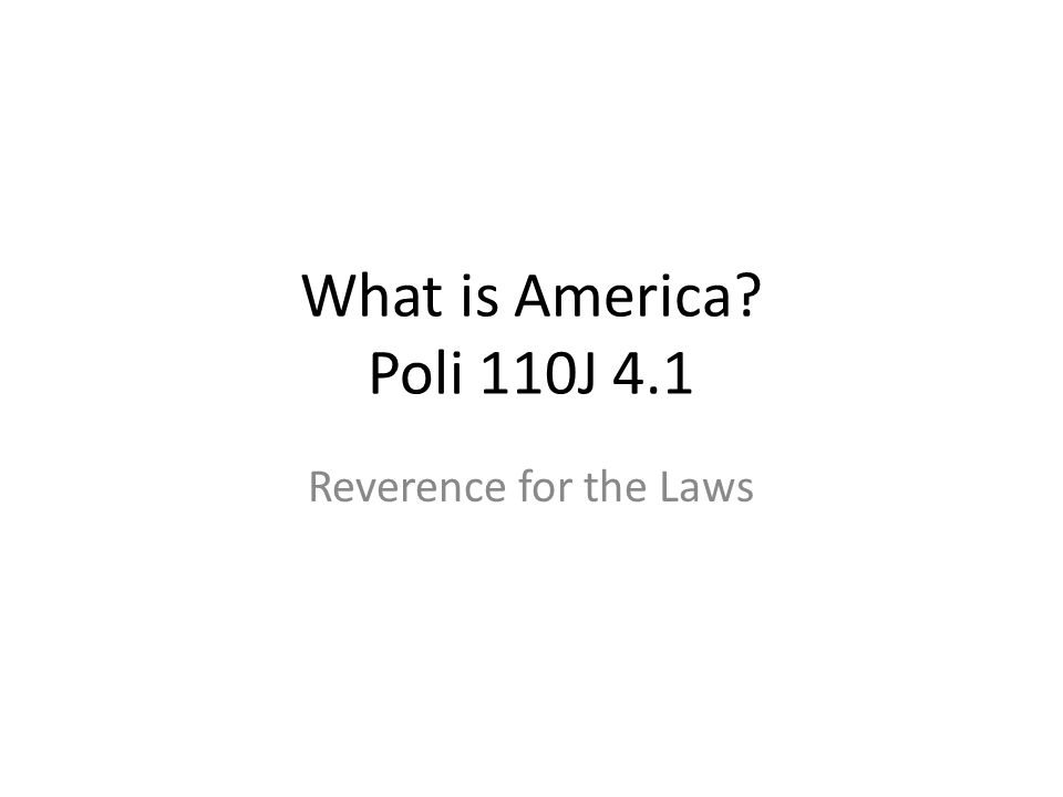 What is America Poli 110J 4.1 Reverence for the Laws