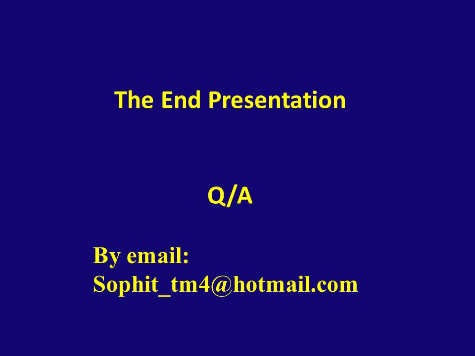 The End Presentation Q/A By email: Sophit_tm4@hotmail.com