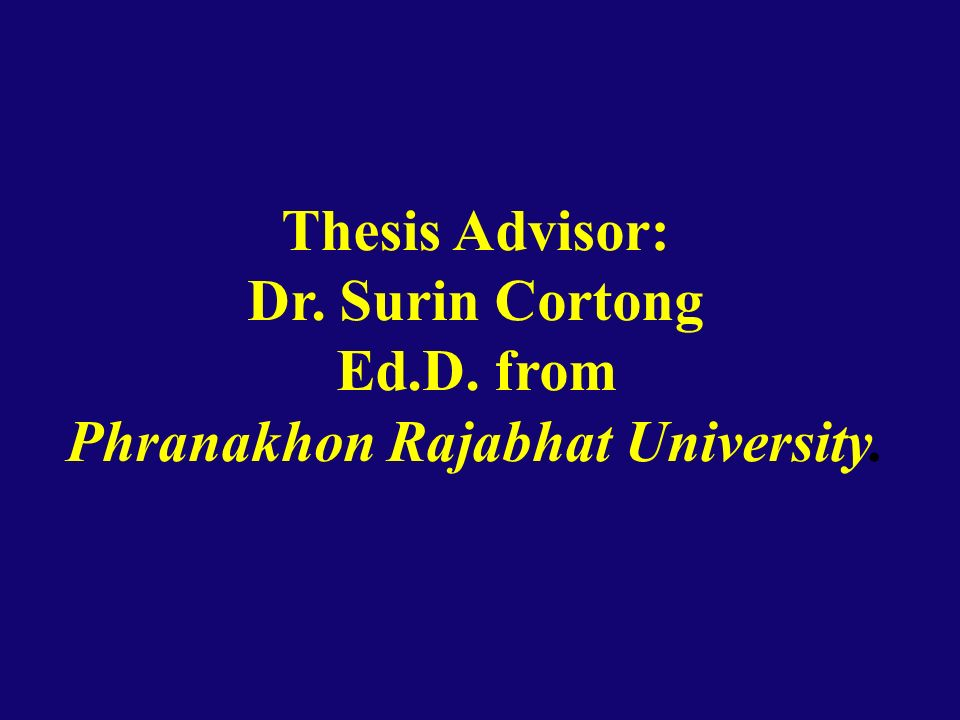 Thesis Advisor: Dr. Surin Cortong Ed.D. from Phranakhon Rajabhat University.
