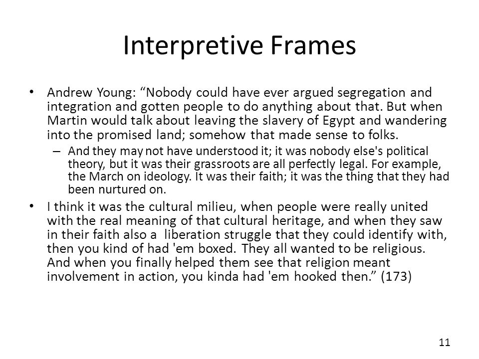 Interpretive Frames Andrew Young: Nobody could have ever argued segregation and integration and gotten people to do anything about that. But when Mart