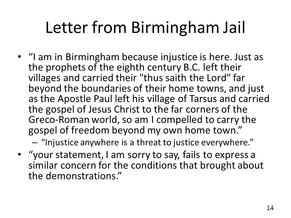 Letter from Birmingham Jail I am in Birmingham because injustice is here. Just as the prophets of the eighth century B.C. left their villages and carr