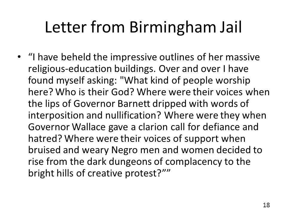 Letter from Birmingham Jail I have beheld the impressive outlines of her massive religious-education buildings. Over and over I have found myself aski