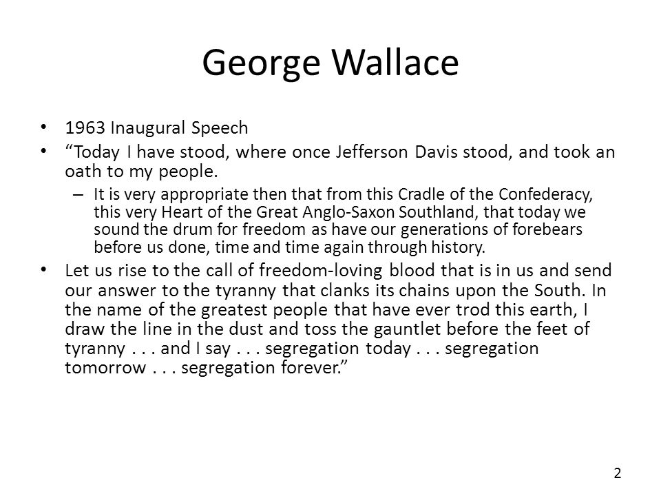 George Wallace 1963 Inaugural Speech Today I have stood, where once Jefferson Davis stood, and took an oath to my people. – It is very appropriate the