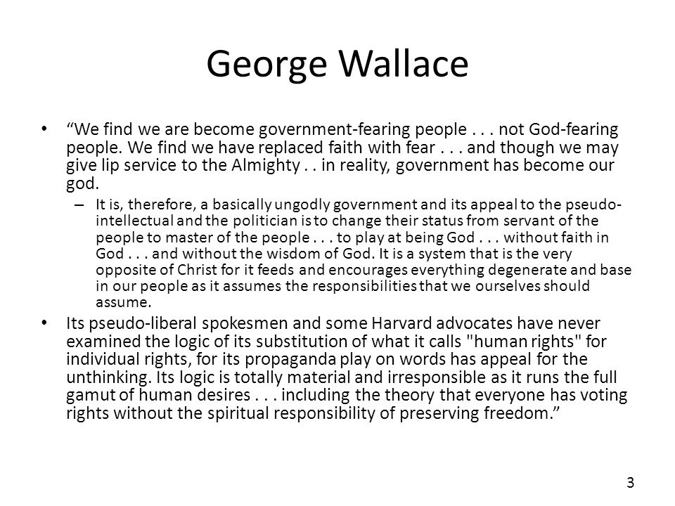 George Wallace We find we are become government-fearing people... not God-fearing people. We find we have replaced faith with fear... and though we ma