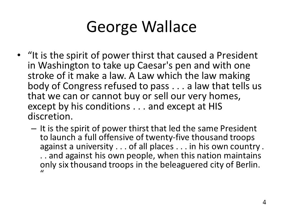George Wallace It is the spirit of power thirst that caused a President in Washington to take up Caesar's pen and with one stroke of it make a law. A