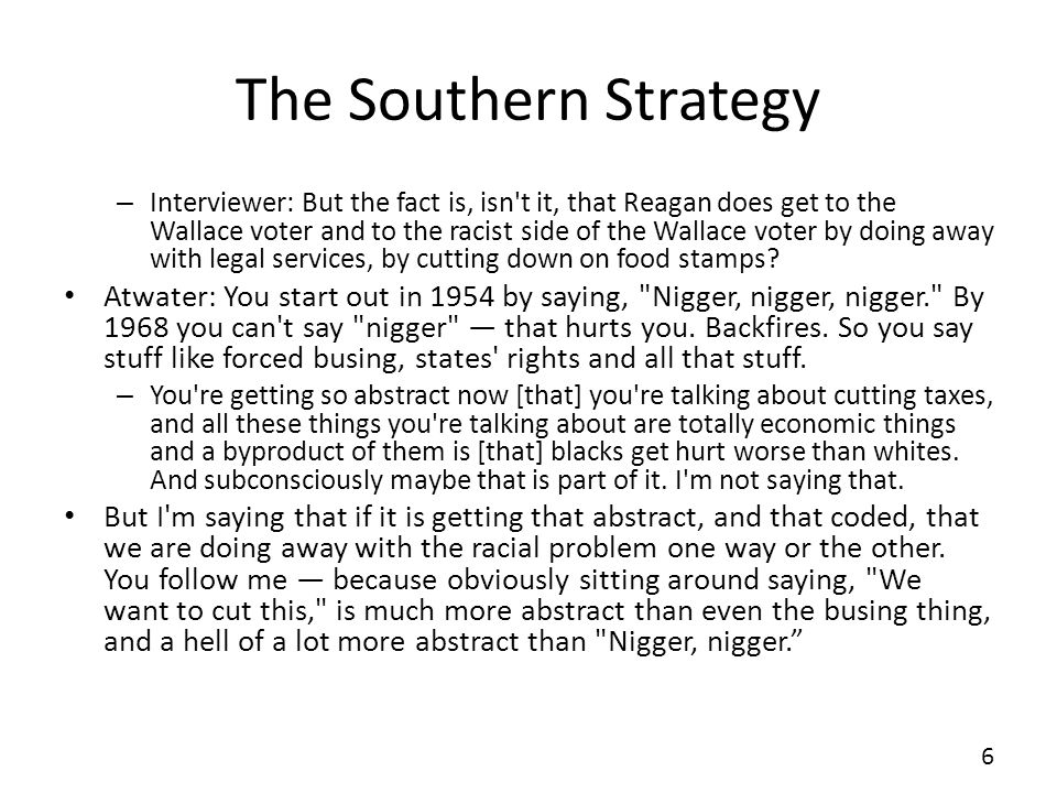 The Southern Strategy – Interviewer: But the fact is, isn't it, that Reagan does get to the Wallace voter and to the racist side of the Wallace voter